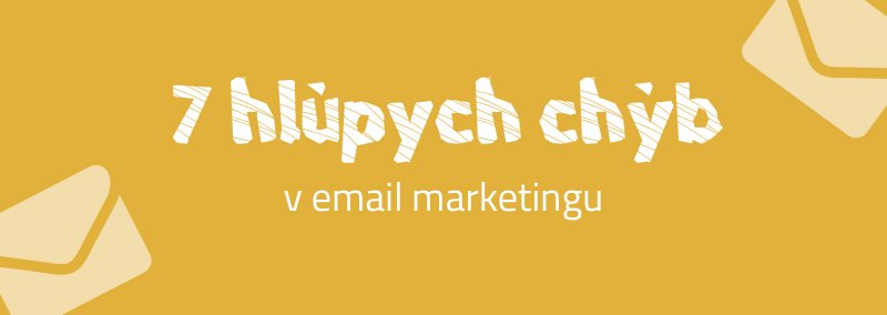 7 hlúpych chýb v email marketingu